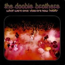 What Were Once Vices Are Now Habits (1974) by The Doobie Brothers.jpg